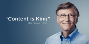 Content is king -Bill Gates